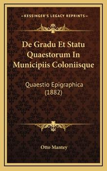 Hardcover De Gradu et Statu Quaestorum in Municipiis Coloniisque : Quaestio Epigraphica (1882) Book