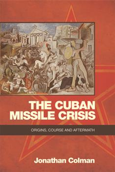 Hardcover The Cuban Missile Crisis: Origins, Course and Aftermath Book