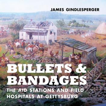 Hardcover Bullets and Bandages : The Aid Stations and Field Hospitals at Gettysburg Book