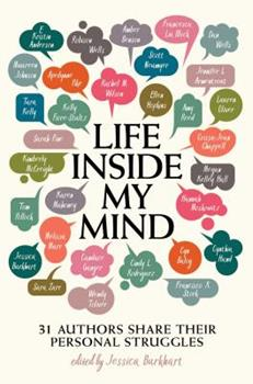 Life Inside My Mind: 31 Authors Share Their Personal Struggles 1481494643 Book Cover