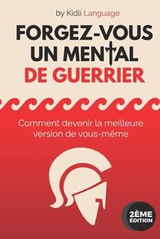 Paperback Forgez-vous un Mental de Guerrier: (Version NOIR & BLANC) COmment devenir la meilleure version de vous-m?me - Formation de pr?paration mentale Profess [French] Book