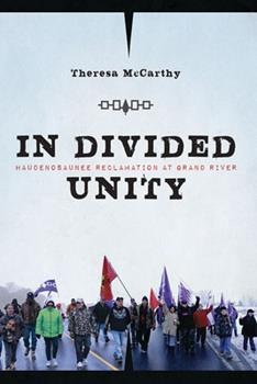 In Divided Unity: Haudenosaunee Reclamation at Grand River - Book  of the Critical Issues in Indigenous Studies