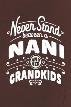 Paperback Never Stand Between a Nani and Her Grandkids : Family Life Grandma Mom Love Marriage Friendship Parenting Wedding Divorce Memory Dating Journal Blank Lined Note Book Gift Book