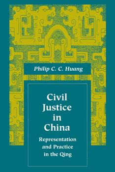 Civil Justice in China: Representation and Practice in the Qing - Book  of the Law, Society, and Culture in China