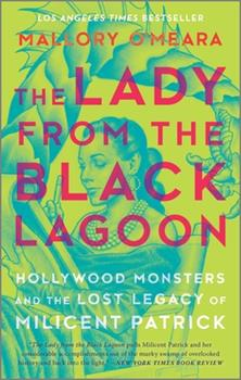 Paperback The Lady from the Black Lagoon : Hollywood Monsters and the Lost Legacy of Milicent Patrick Book