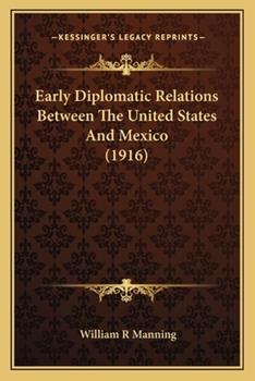 Paperback Early Diplomatic Relations Between the United States and Mexico Book