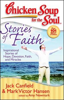 Chicken Soup for the Soul: Stories of Faith: Inspirational Stories of Hope, Devotion, Faith and Miracles (Chicken Soup for the Soul) 1935096141 Book Cover