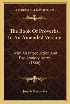 Paperback The Book of Proverbs, in an Amended Version : With an Introduction and Explanatory Notes (1866) Book