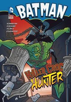 Batman: Killer Croc Hunter - Book  of the DC Super Heroes: Batman