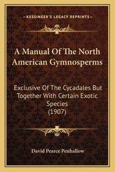 Paperback A Manual of the North American Gymnosperms : Exclusive of the Cycadales but Together with Certain Exotic Species (1907) Book