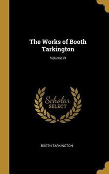 Hardcover The Works of Booth Tarkington; Volume VI Book