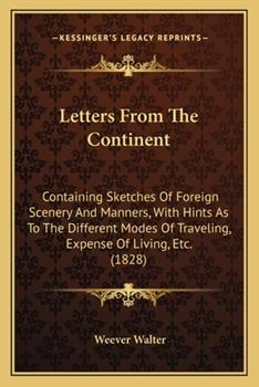 Paperback Letters from the Continent : Containing Sketches of Foreign Scenery and Manners, with Hints As to the Different Modes of Traveling, Expense of Living, Book