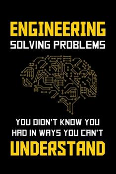 Paperback Engineering Solving Problems You Didn't Know You Had in Ways You Can't Understand : Engineering Journal, Engineer Notebook Note-Taking Planner Book