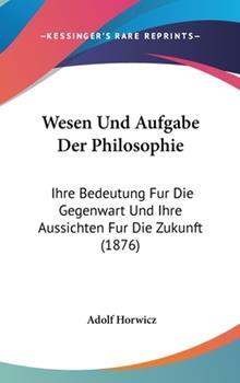 Hardcover Wesen Und Aufgabe Der Philosophie: Ihre Bedeutung Fur Die Gegenwart Und Ihre Aussichten Fur Die Zukunft (1876) Book