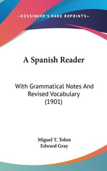 Hardcover A Spanish Reader : With Grammatical Notes and Revised Vocabulary (1901) Book