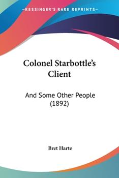 Paperback Colonel Starbottle's Client : And Some Other People (1892) Book