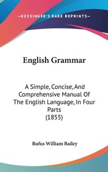 Hardcover English Grammar : A Simple, Concise, and Comprehensive Manual of the English Language, in Four Parts (1855) Book