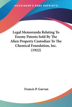 Paperback Legal Memoranda Relating To Enemy Patents Sold By The Alien Property Custodian To The Chemical Foundation, Inc. (1922) Book