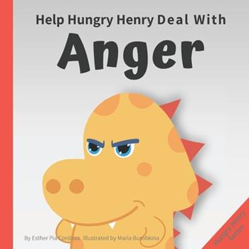 Paperback Help Hungry Henry Deal with Anger: An Interactive Picture Book About Anger Management Book