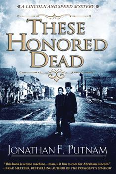 These Honored Dead - Book #1 of the A Lincoln and Speed Mystery