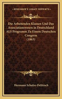 Hardcover Die Arbeitenden Klassen Und Das Associationswesen in Deutschland Als Programm Zu Einem Deutschen Congress Book