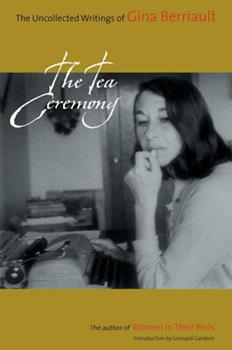 The Tea Ceremony: The Uncollected Writings of Gina Berriault 1593760043 Book Cover