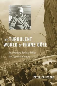 Hardcover The Turbulent World of Franz G?ll : An Ordinary Berliner Writes the Twentieth Century Book