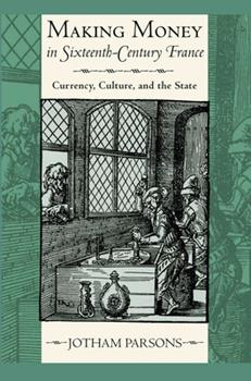 Hardcover Making Money in Sixteenth-Century France: Currency, Culture, and the State Book