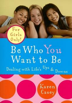 Be Who You Want to Be: Dealing with Life's Ups & Downs 1573243086 Book Cover