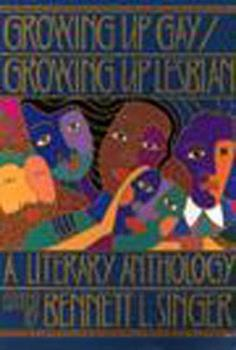 Growing Up Gay/Growing Up Lesbian: A Literary Anthology 1565841034 Book Cover