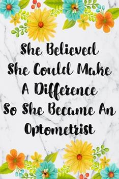 Paperback She Believed She Could Make a Difference So She Became an Optometrist : Weekly Planner for Optometrist 12 Month Floral Calendar Schedule Agenda Organizer Book