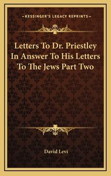 Hardcover Letters to Dr. Priestley in Answer to His Letters to the Jews Part Two Book