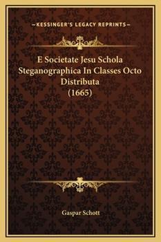 Hardcover E Societate Jesu Schola Steganographica In Classes Octo Distributa (1665) Book