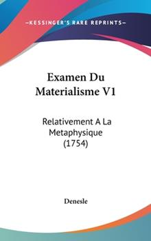 Hardcover Examen Du Materialisme V1: Relativement a la Metaphysique (1754) Book