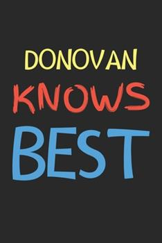 Paperback Donovan Knows Best : Lined Journal, 120 Pages, 6 X 9, Donovan Personalized Name Notebook Gift Idea, Black Matte Finish (Donovan Knows Best Journal) Book