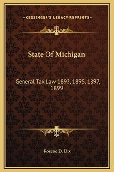 Hardcover State of Michigan : General Tax Law 1893, 1895, 1897 1899 Book