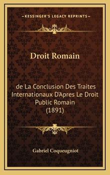 Hardcover Droit Romain : De la Conclusion des Traites Internationaux D'Apres le Droit Public Romain (1891) Book