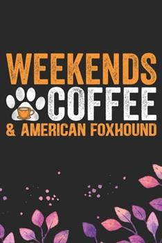 Paperback Weekends Coffee & American Foxhound : Cool American Foxhound Dog Journal Notebook - American Foxhound Puppy Lover Gifts - Funny American Foxhound Dog Gifts - American Foxhound Owner Gifts. 6 X 9 in 120 Pages Book