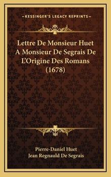 Hardcover Lettre de Monsieur Huet a Monsieur de Segrais de L'Origine des Romans Book