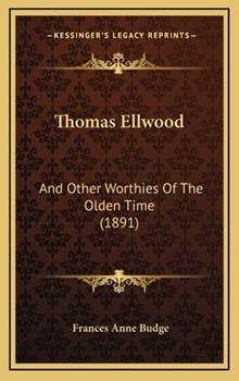 Hardcover Thomas Ellwood : And Other Worthies of the Olden Time (1891) Book
