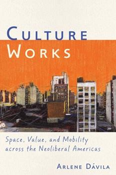 Culture Works: Space, Value, and Mobility Across the Neoliberal Americas 0814744303 Book Cover