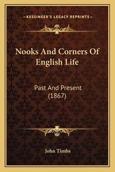 Paperback Nooks And Corners Of English Life: Past And Present (1867) Book