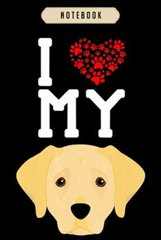 Paperback Notebook : I Love My Dog Labrador Retriever Animal Lover Notebook-6x9(100 Pages)Blank Lined Paperback Journal for Student, Gifts for Kids, Women, Girls, Boys, Men, Birthday Gift, Book