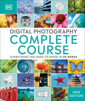 Digital Photography Complete Course: Learn Everything You Need to Know in 20 Weeks 1465436073 Book Cover