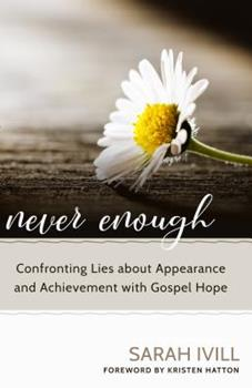 Paperback Never Enough: Confronting Lies about Appearance and Achievement with Gospel Hope Book
