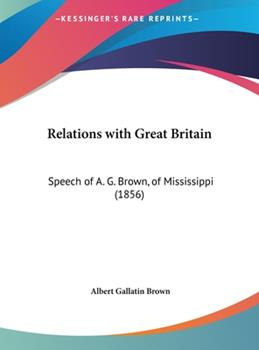 Hardcover Relations with Great Britain : Speech of A. G. Brown, of Mississippi (1856) Book