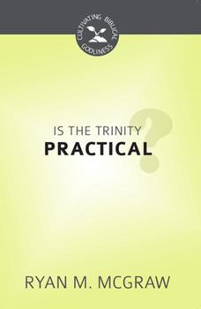 Is the Trinity Practical? - Book  of the Cultivating Biblical Godliness