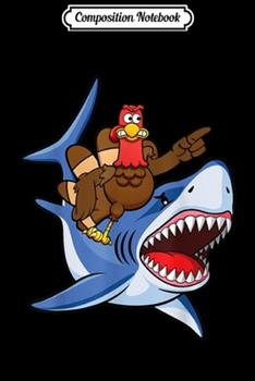 Paperback Composition Notebook : Turkey Riding Shark Thanksgiving Gift for Kids Boys Men Journal/Notebook Blank Lined Ruled 6x9 100 Pages Book
