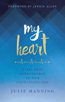 Paperback My Heart: Every Beat Surrendered to Our Unchanging God Book