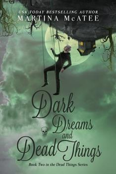 Dark Dreams and Dead Things - Book #2 of the Dead Things